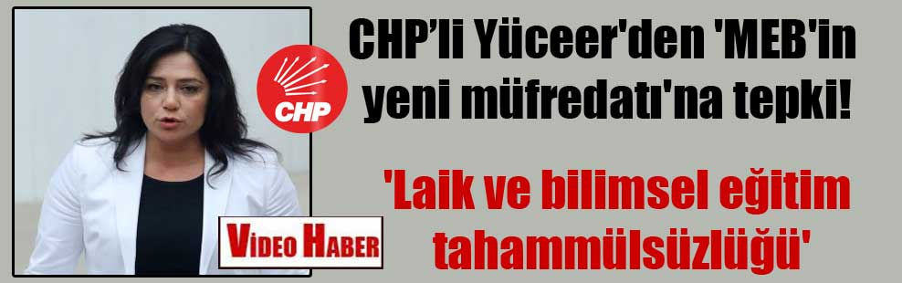 CHP'li Yüceer'den 'MEB'in yeni müfredatı'na tepki!