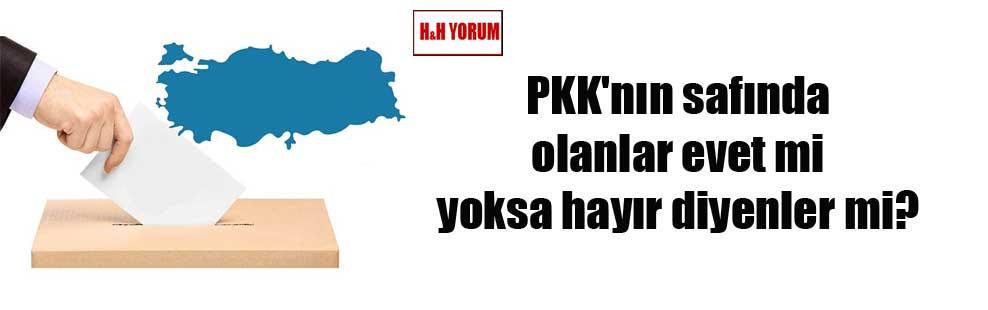 PKK'nın safında olanlar evet mi yoksa hayır diyenler mi?