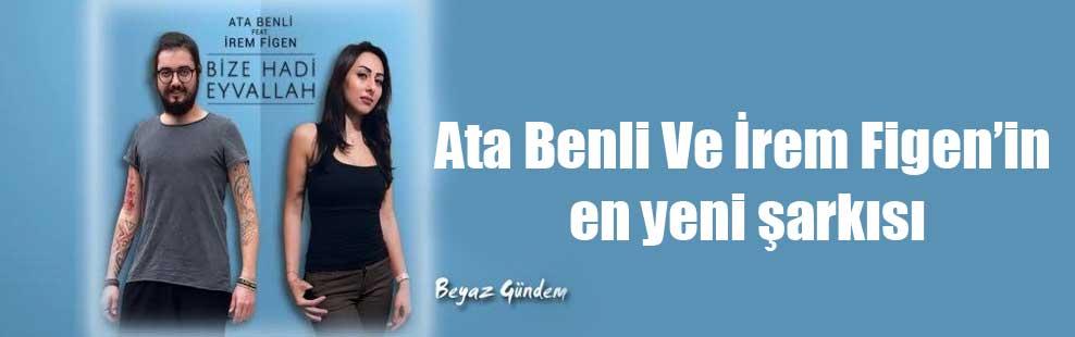 Ata Benli Ve İrem Figen'in en yeni şarkısı