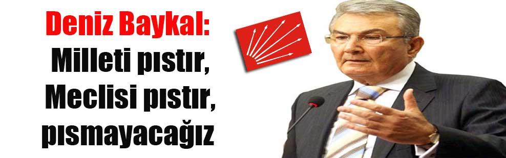Deniz Baykal: Milleti pıstır, Meclisi pıstır, pısmayacağız