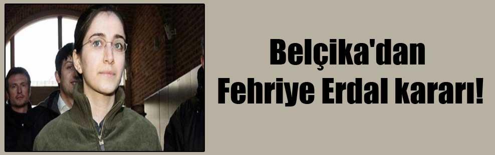 Belçika'dan Fehriye Erdal kararı!