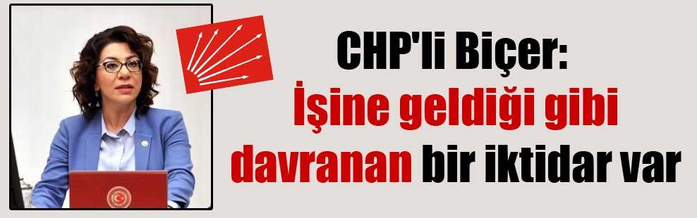 CHP'li Biçer: İşine geldiği gibi davranan bir iktidar var