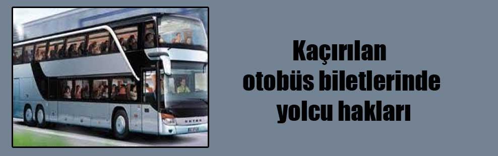 Kaçırılan otobüs biletlerinde yolcu hakları