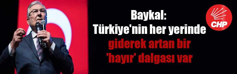 Baykal: Türkiye'nin her yerinde giderek artan bir 'hayır' dalgası var
