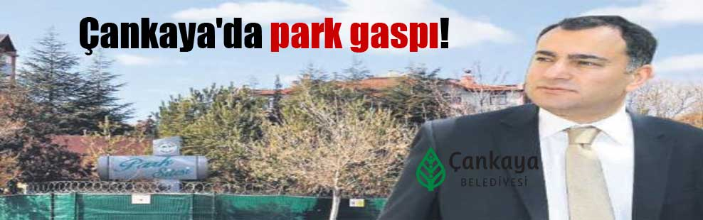 Çankaya'da park gaspı!