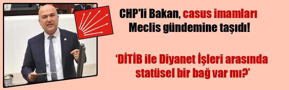 CHP'li Bakan, casus imamları Meclis gündemine taşıdı!