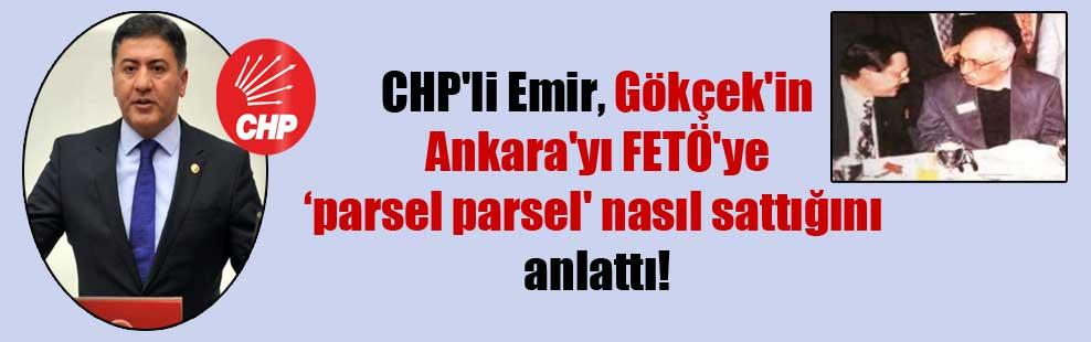CHP'li Emir, Gökçek'in Ankara'yı FETÖ'ye 'parsel parsel' nasıl sattığını anlattı!