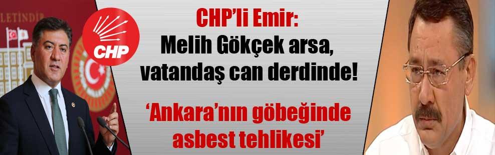 CHP'li Emir: Melih Gökçek arsa, vatandaş can derdinde!