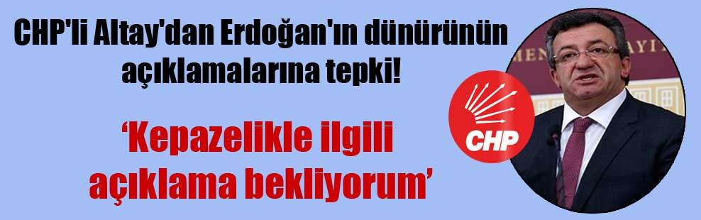 CHP'li Altay'dan Erdoğan'ın dünürünün açıklamalarına tepki!