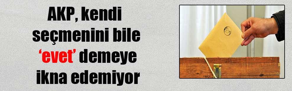 AKP, kendi seçmenini bile 'evet' demeye ikna edemiyor