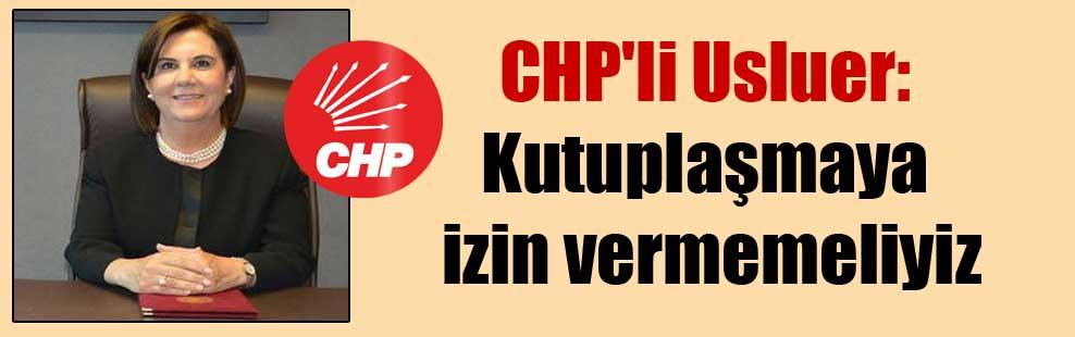 CHP'li Usluer: Kutuplaşmaya izin vermemeliyiz