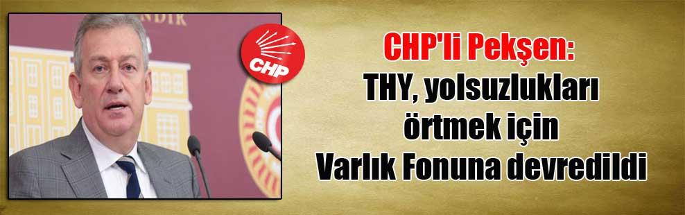CHP'li Pekşen: THY, yolsuzlukları örtmek için Varlık Fonuna devredildi