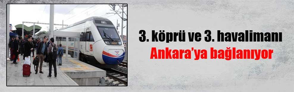 3. köprü ve 3. havalimanı Ankara'ya bağlanıyor
