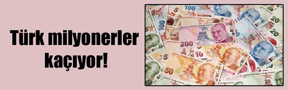 Türk milyonerler kaçıyor!
