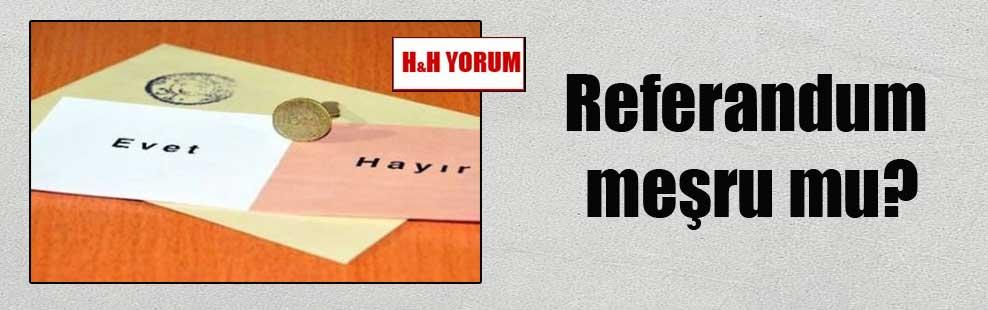 Referandum meşru mu?