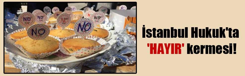 İstanbul Hukuk'ta 'HAYIR' kermesi!