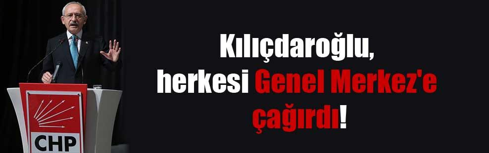 Kılıçdaroğlu, herkesi Genel Merkez'e çağırdı!