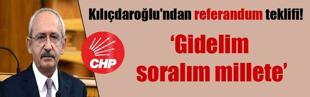 Kılıçdaroğlu'ndan referandum teklifi!