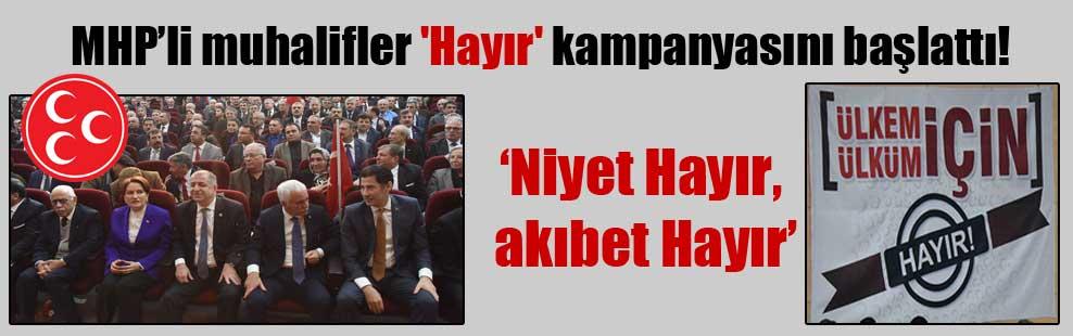MHP'li muhalifler 'Hayır' kampanyasını başlattı!