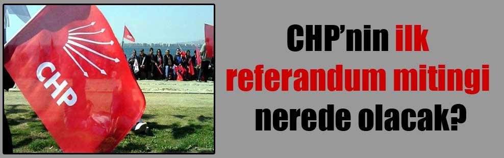 CHP'nin ilk referandum mitingi nerede olacak?