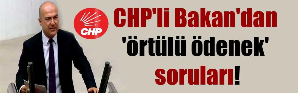 CHP'li Bakan'dan 'örtülü ödenek' soruları!