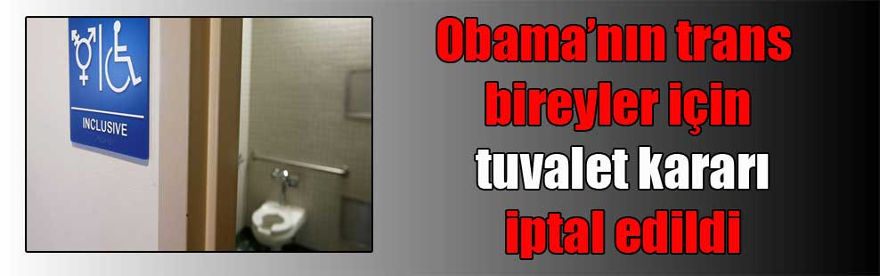 Obama'nın trans bireyler için tuvalet kararı iptal edildi