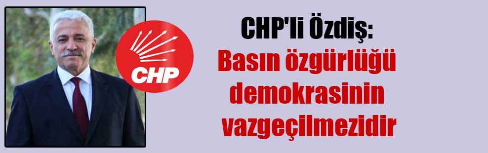 CHP'li Özdiş: Basın özgürlüğü demokrasinin vazgeçilmezidir
