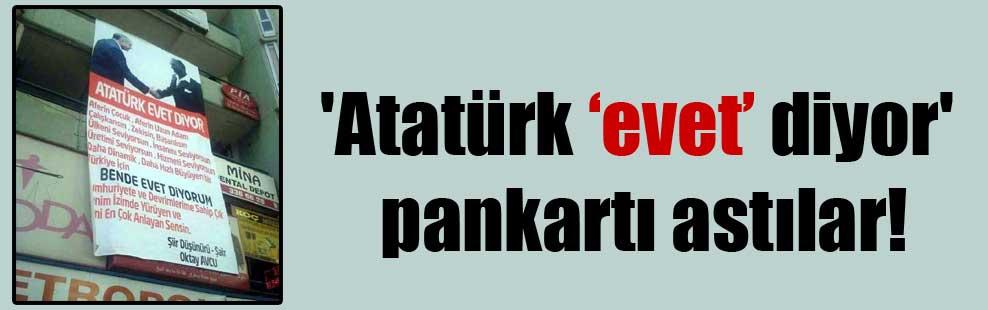 'Atatürk 'evet' diyor' pankartı astılar!