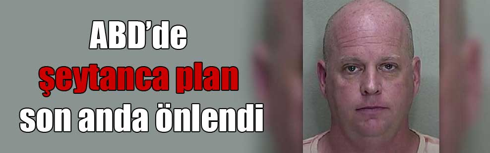 ABD'de şeytanca plan son anda önlendi