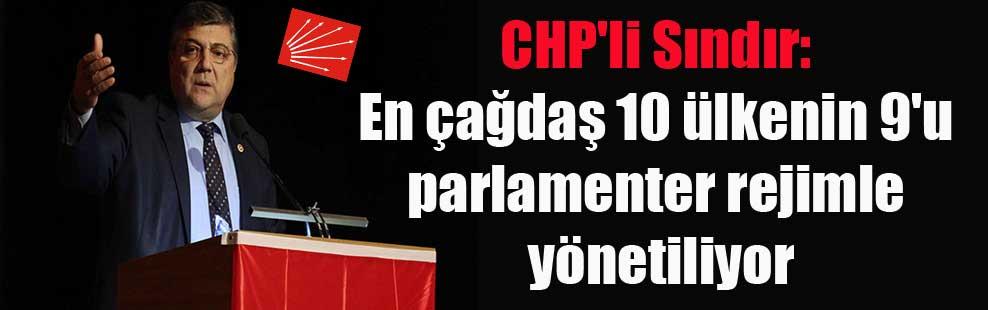 CHP'li Sındır: En çağdaş 10 ülkenin 9'u parlamenter rejimle yönetiliyor