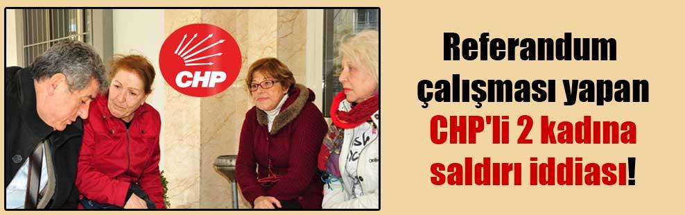 Referandum çalışması yapan CHP'li 2 kadına saldırı iddiası