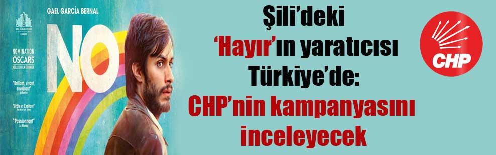 Şili'deki 'Hayır'ın yaratıcısı Türkiye'de: CHP'nin kampanyasını inceleyecek