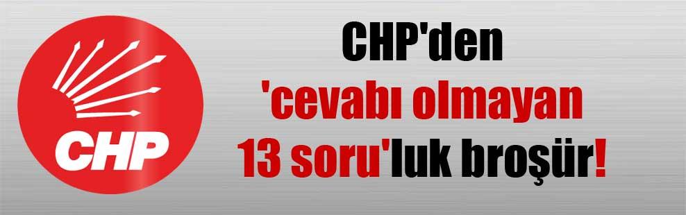CHP'den 'cevabı olmayan 13 soru'luk broşür!