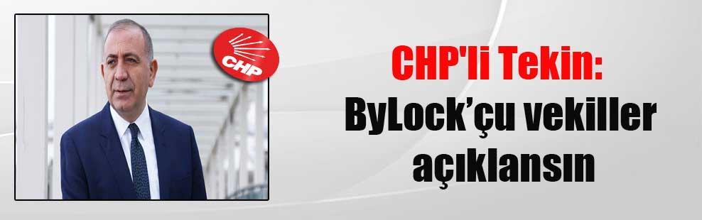CHP'li Tekin: ByLock'çu vekiller açıklansın