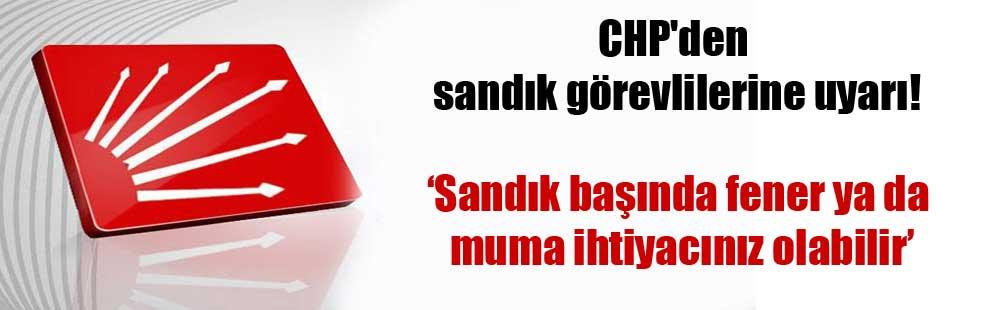 CHP'den sandık görevlilerine uyarı!