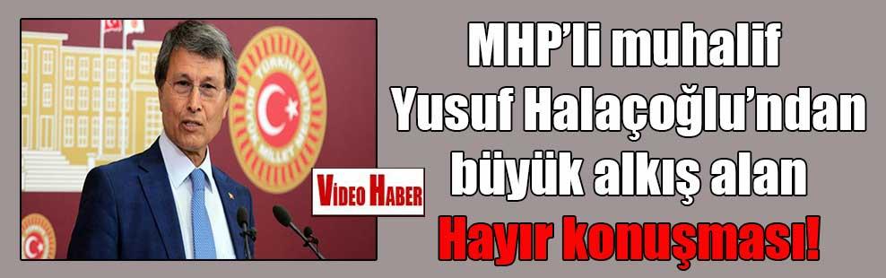 MHP'li muhalif Yusuf Halaçoğlu'ndan büyük alkış alan Hayır konuşması!