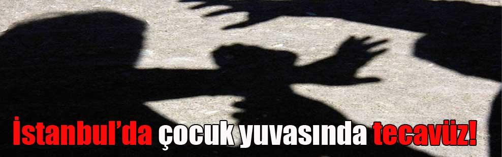 İstanbul'da çocuk yuvasında tecavüz!