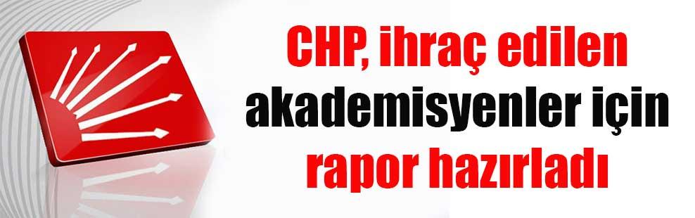 CHP, ihraç edilen akademisyenler için rapor hazırladı