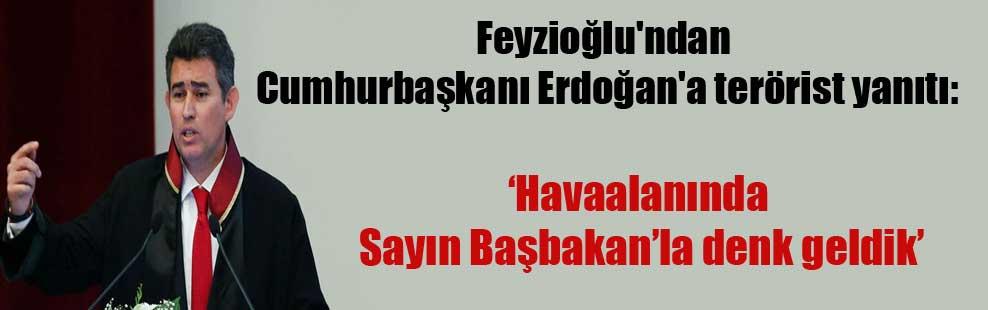 Feyzioğlu'ndan Cuhurbaşkanı Erdoğan'a terörist yanıtı: Havaalanında Sayın Başbakan'la denk geldik