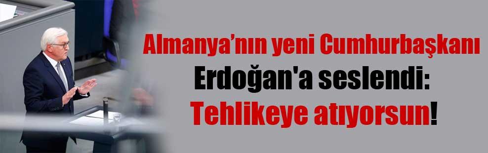 Almanya'nın yeni Cumhurbaşkanı Erdoğan'a seslendi: Tehlikeye atıyorsun!