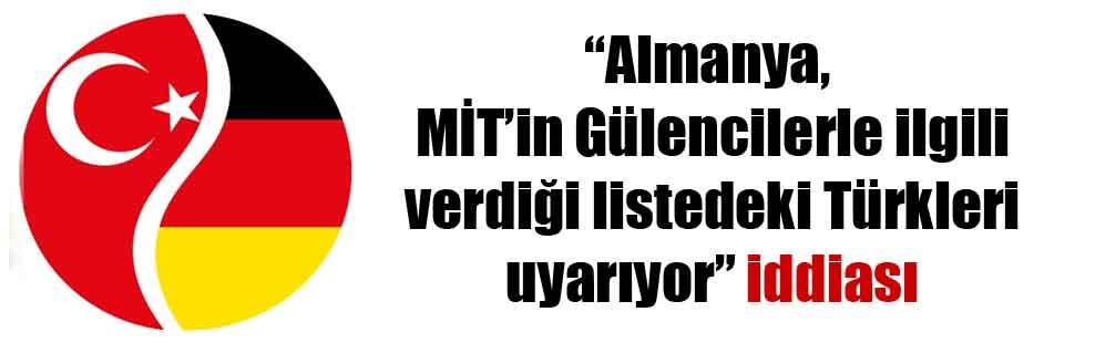 """""""Almanya, MİT'in Gülencilerle ilgili verdiği listedeki Türkleri uyarıyor"""" iddiası"""