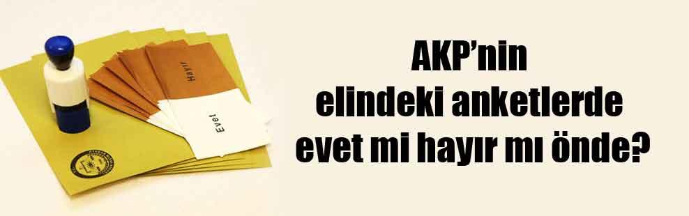 AKP'nin elindeki anketlerde evet mi hayır mı önde?