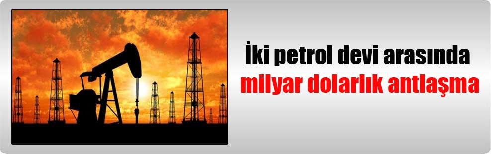 İki petrol devi arasında milyar dolarlık antlaşma