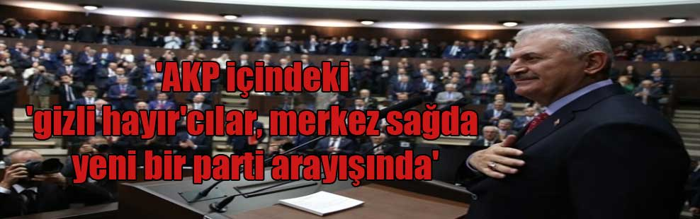 'AKP içindeki 'gizli hayır'cılar, merkez sağda yeni bir parti arayışında'