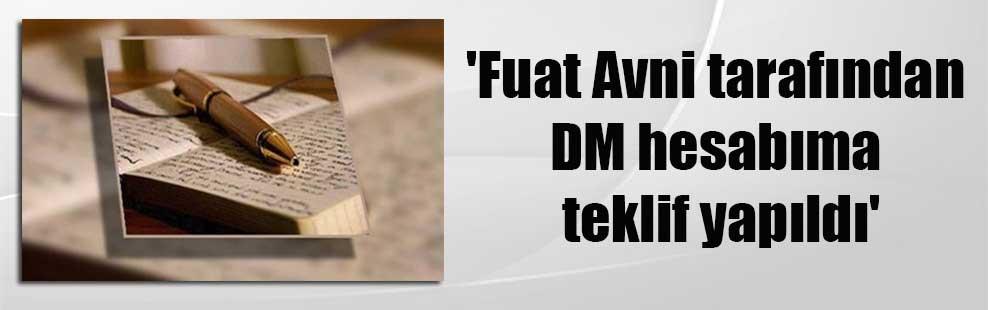 'Fuat Avni tarafından DM hesabıma teklif yapıldı'