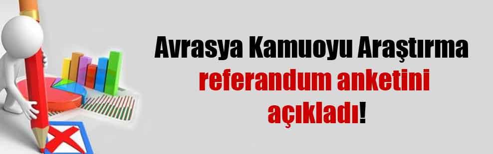 Avrasya Kamuoyu Araştırma referandum anketini açıkladı!