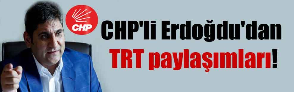 CHP'li Erdoğdu'dan TRT paylaşımları!
