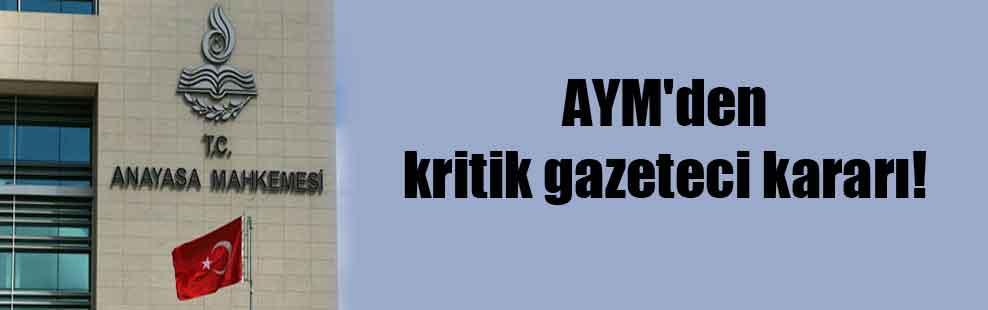 AYM'den kritik gazeteci kararı!