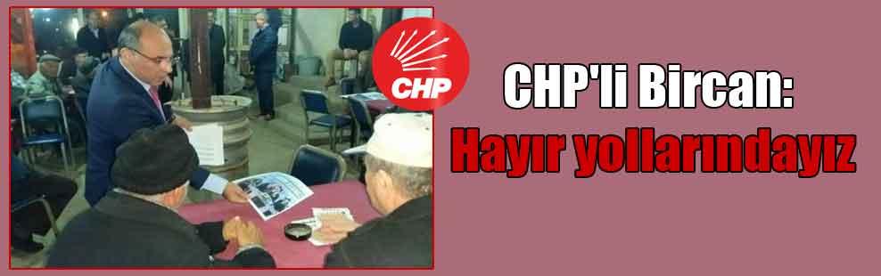 CHP'li Bircan: Hayır yollarındayız