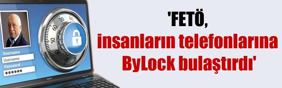 'FETÖ, insanların telefonlarına ByLock bulaştırdı'